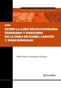 Desde la Cuba Revolucionaria. Feminismo y Marxismo en la obra de Isabel Larguía y John Dumoulin